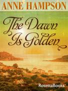 Anne Hampson: The Dawn is Golden