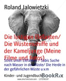 Roland Jalowietzki: Die lustigen Elefanten/ Die Wüstenschiffe und der Kameljunge (Meine Filme und Fotos)