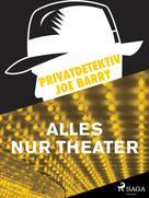 Joe Barry: Privatdetektiv Joe Barry - Alles nur Theater