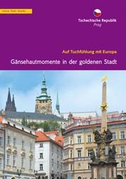 Tschechien, Prag. Gänsehautmomente in der goldenen Stadt