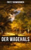 Fritz Skowronnek: DER WAGEHALS von Fritz Skowronnek