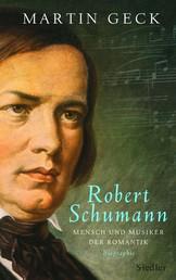 Robert Schumann - Mensch und Musiker der Romantik