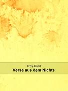Troy Dust: Verse aus dem Nichts