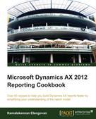 Kamalakannan Elangovan: Microsoft Dynamics AX 2012 Reporting Cookbook