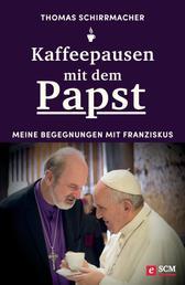 Kaffeepausen mit dem Papst - Meine Begegnungen mit Franziskus