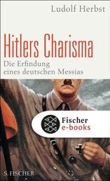 Hitlers Charisma - Die Erfindung eines deutschen Messias