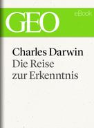 GEO Magazin: Charles Darwin: Die Reise zur Erkenntnis (GEO eBook) ★★★★★