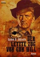 Gordon D. Shirreffs: DER LETZTE ZUG VON GUN HILL