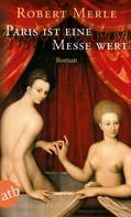 Robert Merle: Paris ist eine Messe wert ★★★★