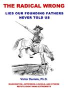 Victor Daniels Ph.D.: The Radical Wrong: Lies Our Founding Fathers Never Told Us
