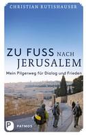 Christian Rutishauser: Zu Fuß nach Jerusalem ★★★★★