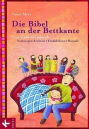 Die Bibel an der Bettkante - Ein Familienbuch. Vorlesegeschichten - Erzählideen - Rituale
