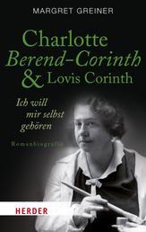 Charlotte Berend-Corinth und Lovis Corinth - Ich will mir selbst gehören