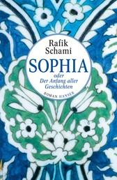 Sophia oder Der Anfang aller Geschichten - Roman