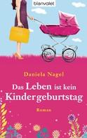 Daniela Nagel: Das Leben ist kein Kindergeburtstag ★★★★
