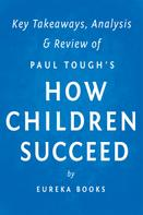 Eureka Books: How Children Succeed: by Paul Tough | Key Takeaways, Analysis & Review ★★★★★