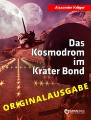 Das Kosmodrom im Krater Bond - Originalausgabe - Wissenschaftlich-phantastischer Roman
