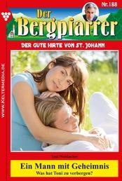 Der Bergpfarrer 188 – Heimatroman - Ein Mann mit Geheimnis