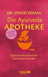 Die Ayurveda-Apotheke - Einfache Hausmittel für kleine Beschwerden
