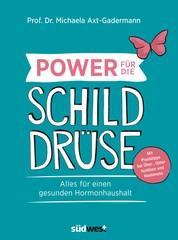 Power für die Schilddrüse - Alles für einen gesunden Hormonhaushalt - Mit Praxistipps bei Über-, Unterfunktion und Hashimoto