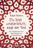Ralph Skuban: Du bist unsterblich, sagt der Tod
