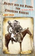 Kurt Palm: Bringt mir die Nudel von Gioachino Rossini