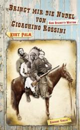 Bringt mir die Nudel von Gioachino Rossini - Kein Spaghetti-Western