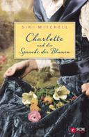 Siri Mitchell: Charlotte und die Sprache der Blumen ★★★
