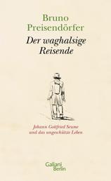 Der waghalsige Reisende - Johann Gottfried Seume und das ungeschützte Leben