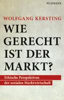 Wolfgang Kersting: Wie gerecht ist der Markt?