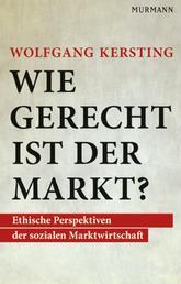Wie gerecht ist der Markt? - Perspektiven der sozialen Marktwirtschaft