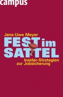 Jens-Uwe Meyer: Fest im Sattel. Insider-Strategien zur Jobsicherung ★★★★