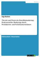 Inga Backen: Theorie und Praxis des Kinofilmmarketing. Professionelles Marketing durch Produktions- und Verleihunternehmen