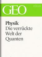 : Physik: Die verrückte Welt der Quanten (GEO eBook Single) ★★★★