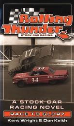 Rolling Thunder Stock Car Racing: Race To Glory - A Stock Car Racing Novel