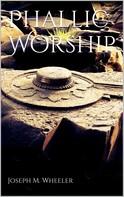 Joseph M. Wheeler: Phallic Worship