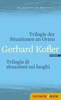 Gerhard Kofler: Trilogie der Situationen an Orten/Trilogia di situazioni sui luoghi
