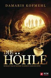 Die Höhle - Roman nach einer wahren Geschichte
