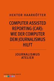 Computer Assisted Reporting (CAR): Wie der Computer dem Journalismus hilft - Journalismus Atelier: Recherche im Netz