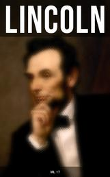 LINCOLN (Vol. 1-7) - Biographies, Speeches and Debates, Civil War Telegrams, Letters, Presidential Orders & Proclamations