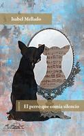 Isabel Mellado: El perro que comía silencio