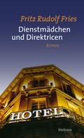 Fritz Rudolf Fries: Dienstmädchen und Direktricen