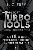 L.C. Frey: Story Turbo Tools: Die 18 besten Profi-Tools für Ihre Schreibwerkstatt