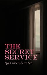 THE SECRET SERVICE - Spy Thrillers Boxed Set - True Espionage Stories, Action Adventures,, International Mysteries, War Stories & Spy Tales: 77 Books in One Volume