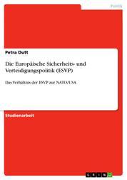 Die Europäische Sicherheits- und Verteidigungspolitik (ESVP) - Das Verhältnis der ESVP zur NATO/USA