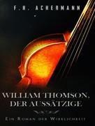 F.H. Achermann: William Thomson, der Aussätzige