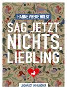 Hanne-Vibeke Holst: Sag jetzt nichts, Liebling ★★★★★