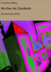 Kirche im Dunkeln - Kurzkrimis 2016