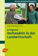 Dipl.-Ing. Monika Dimitrakopoulos-Gratz: Erfolgreich verhandeln in der Landwirtschaft