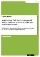 Sandra Koplin: Aufgaben und Ziele der Sportpädagogik und Sportdidaktik und ihre Verankerung im Rahmenlehrplan